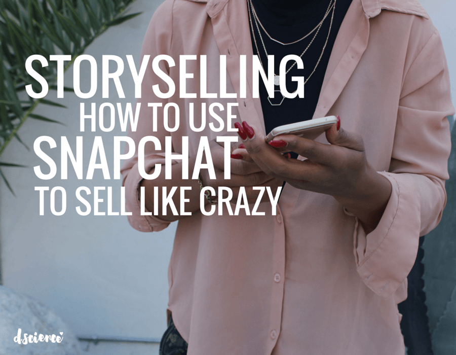 storyselling- how to use snapchat to sell like crazy