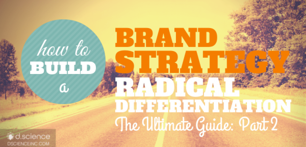 Brand Strategy: Radical Differentiation The ultimate guide part 2